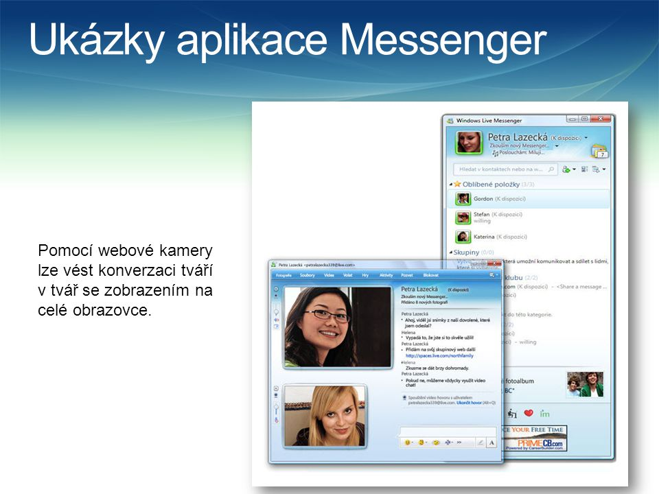 Ukázky aplikace Messenger Pomocí webové kamery lze vést konverzaci tváří v tvář se zobrazením na celé obrazovce.