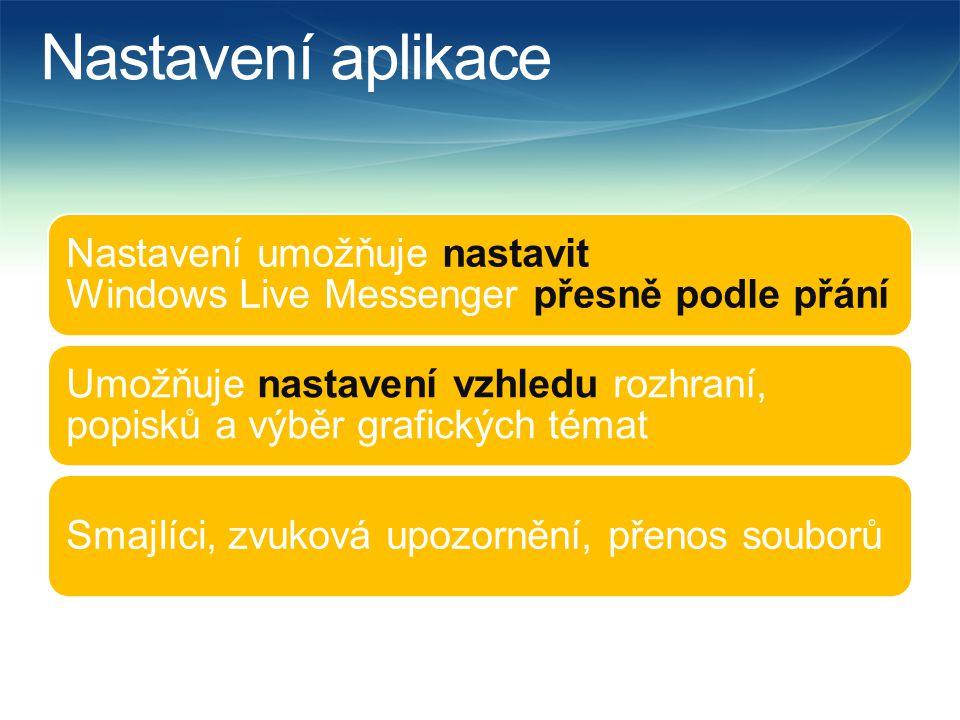 Nastavení aplikace Nastavení umožňuje nastavit Windows Live Messenger přesně podle přání Umožňuje nastavení vzhledu rozhraní, popisků a výběr grafických témat Smajlíci, zvuková upozornění, přenos souborů