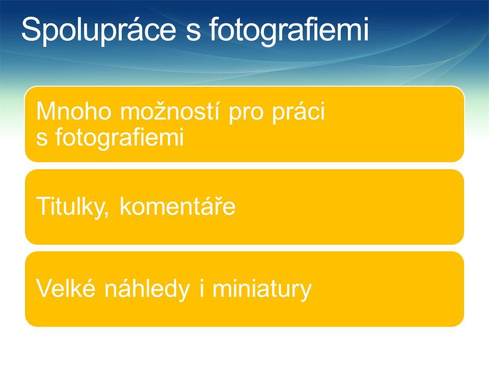 Spolupráce s fotografiemi Mnoho možností pro práci s fotografiemi Titulky, komentářeVelké náhledy i miniatury