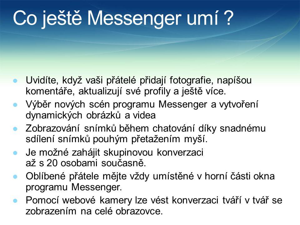 Ukázky aplikace Messenger Uvidíte, když vaši přátelé přidají fotografie, napíšou komentáře, aktualizují své profily a ještě více.