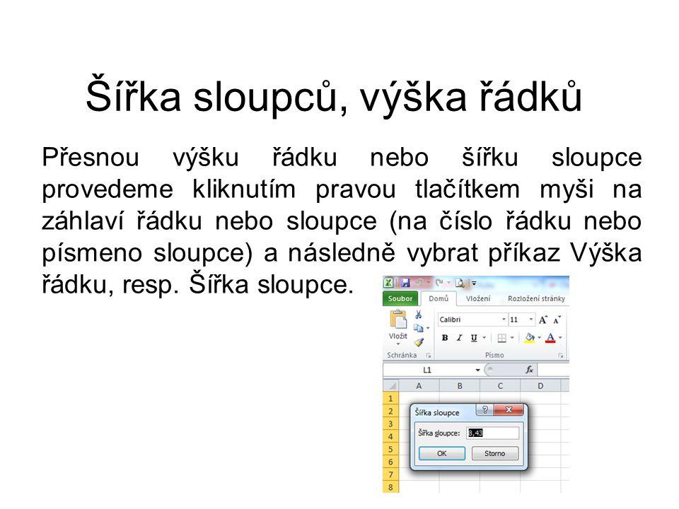 Šířka sloupců, výška řádků Přesnou výšku řádku nebo šířku sloupce provedeme kliknutím pravou tlačítkem myši na záhlaví řádku nebo sloupce (na číslo řá