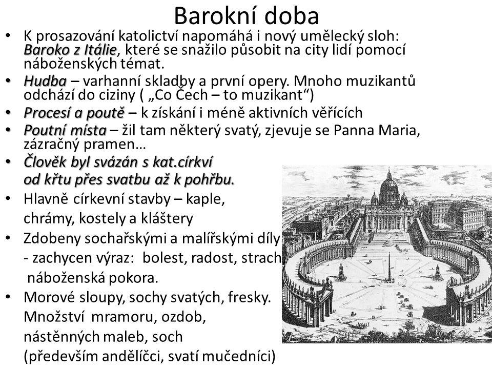 Barokní doba Baroko z Itálie • K prosazování katolictví napomáhá i nový umělecký sloh: Baroko z Itálie, které se snažilo působit na city lidí pomocí n