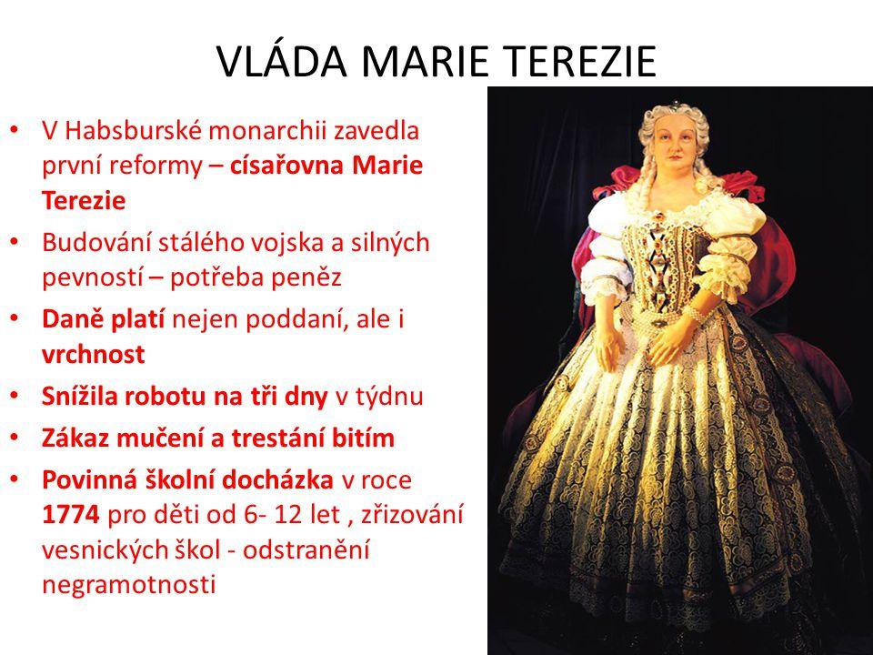 VLÁDA MARIE TEREZIE • V Habsburské monarchii zavedla první reformy – císařovna Marie Terezie • Budování stálého vojska a silných pevností – potřeba pe