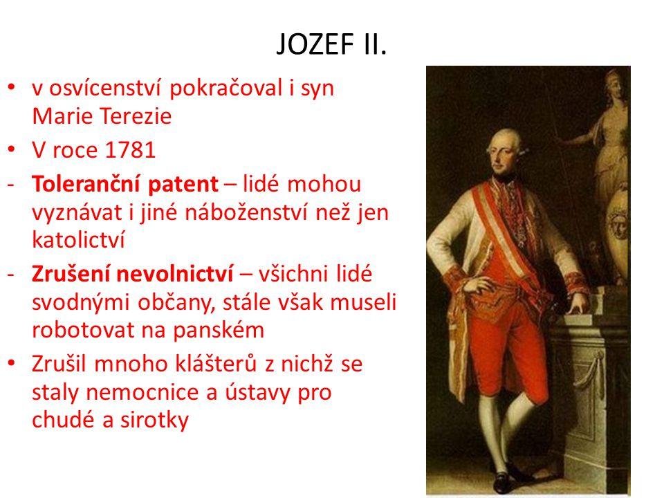 JOZEF II. • v osvícenství pokračoval i syn Marie Terezie • V roce 1781 -Toleranční patent – lidé mohou vyznávat i jiné náboženství než jen katolictví
