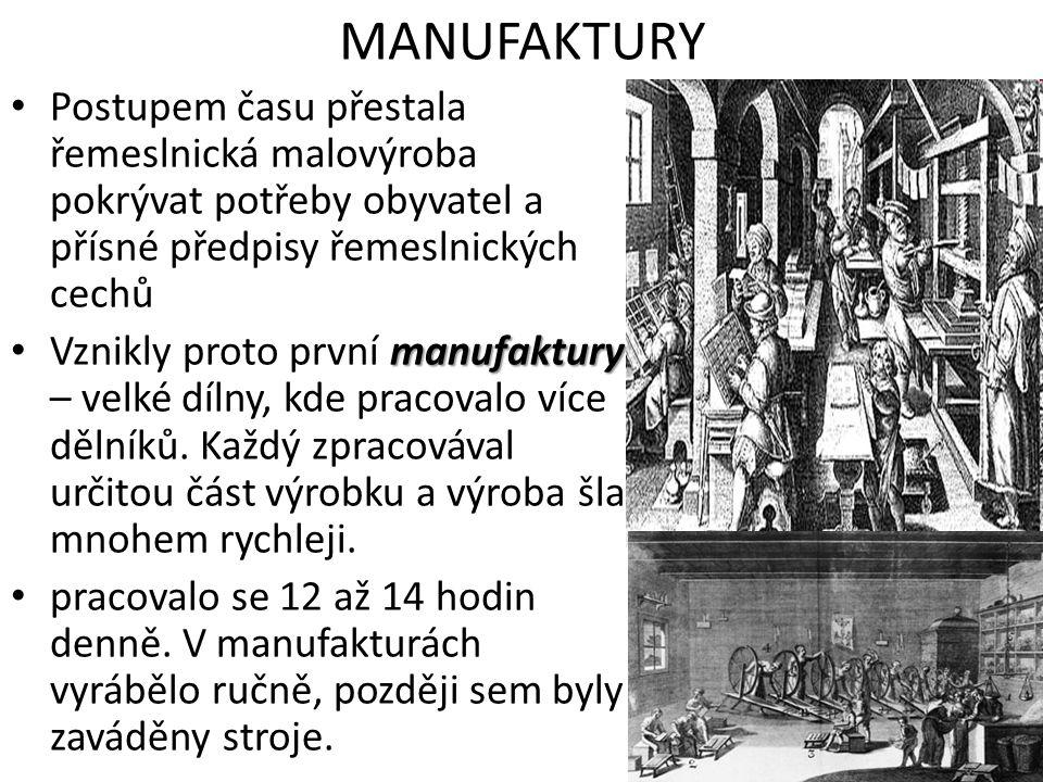 MANUFAKTURY • Postupem času přestala řemeslnická malovýroba pokrývat potřeby obyvatel a přísné předpisy řemeslnických cechů manufaktury • Vznikly prot
