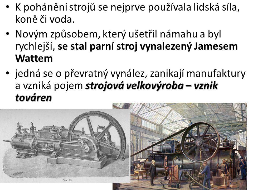 • K pohánění strojů se nejprve používala lidská síla, koně či voda. • Novým způsobem, který ušetřil námahu a byl rychlejší, se stal parní stroj vynale
