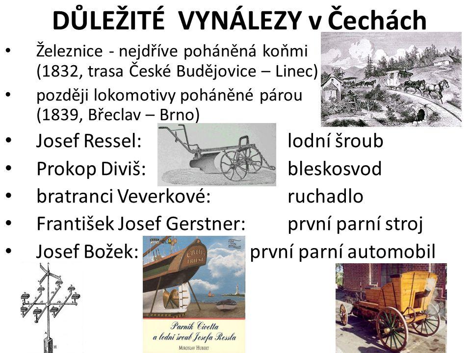 DŮLEŽITÉ VYNÁLEZY v Čechách • Železnice - poháněná koňmi • Železnice - nejdříve poháněná koňmi (1832, trasa České Budějovice – Linec) párou (1839, Bře