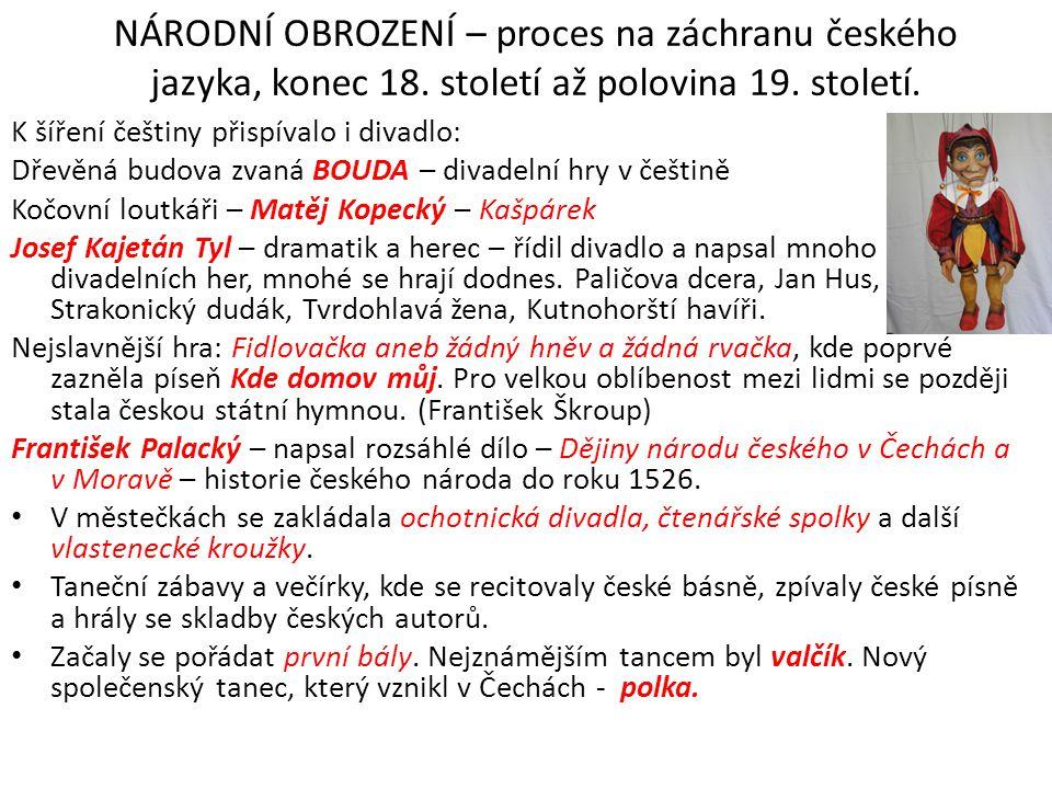 NÁRODNÍ OBROZENÍ – proces na záchranu českého jazyka, konec 18. století až polovina 19. století. K šíření češtiny přispívalo i divadlo: Dřevěná budova