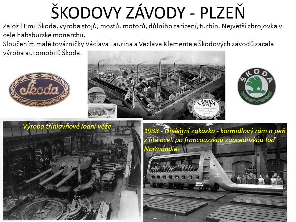 ŠKODOVY ZÁVODY - PLZEŇ Založil Emil Škoda, výroba stojů, mostů, motorů, důlního zařízení, turbín. Největší zbrojovka v celé habsburské monarchii. Slou