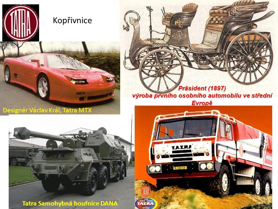 Präsident (1897) výroba prvního osobního automobilu ve střední Evropě Designér Václav Král, Tatra MTX Tatra Samohybná houfnice DANA Kopřivnice
