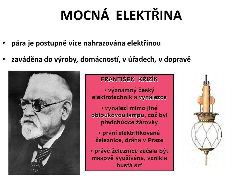 MOCNÁ ELEKTŘINA •p•pára je postupně více nahrazována elektřinou •z•zaváděna do výroby, domácností, v úřadech, v dopravě FRANTIŠEK KŘIŽÍK vynálezce • v