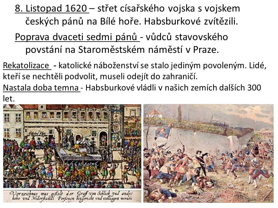 8. Listopad 1620 – střet císařského vojska s vojskem českých pánů na Bílé hoře. Habsburkové zvítězili. Poprava dvaceti sedmi pánů - vůdců stavovského