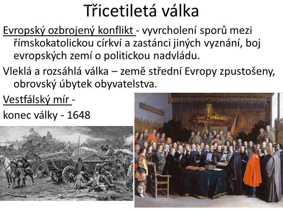 Třicetiletá válka Evropský ozbrojený konflikt - vyvrcholení sporů mezi římskokatolickou církví a zastánci jiných vyznání, boj evropských zemí o politi