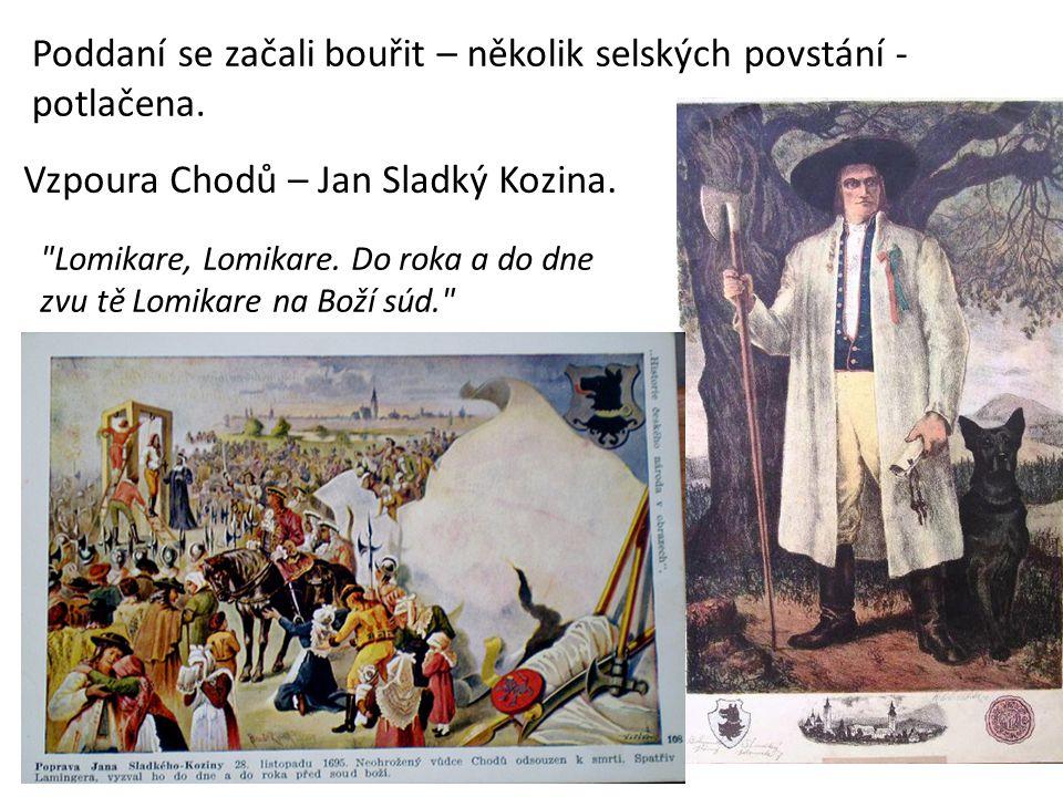 Vzpoura Chodů – Jan Sladký Kozina. Poddaní se začali bouřit – několik selských povstání - potlačena.