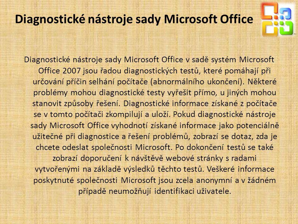 Diagnostické nástroje sady Microsoft Office Diagnostické nástroje sady Microsoft Office v sadě systém Microsoft Office 2007 jsou řadou diagnostických