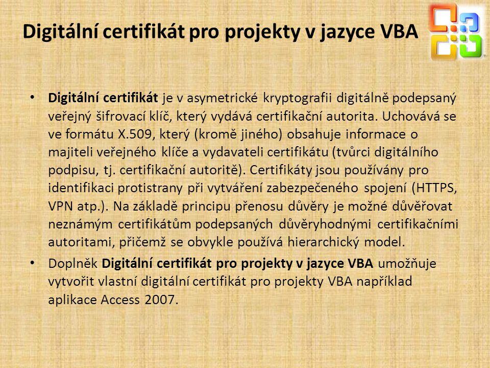 Digitální certifikát pro projekty v jazyce VBA • Digitální certifikát je v asymetrické kryptografii digitálně podepsaný veřejný šifrovací klíč, který