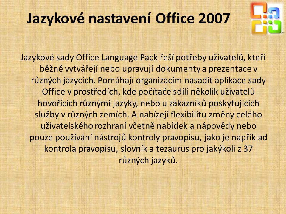 Jazykové nastavení Office 2007 Jazykové sady Office Language Pack řeší potřeby uživatelů, kteří běžně vytvářejí nebo upravují dokumenty a prezentace v