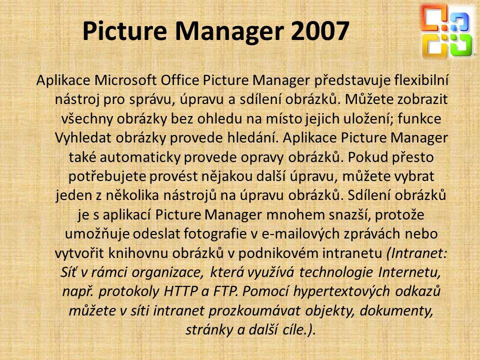 Picture Manager 2007 Aplikace Microsoft Office Picture Manager představuje flexibilní nástroj pro správu, úpravu a sdílení obrázků. Můžete zobrazit vš
