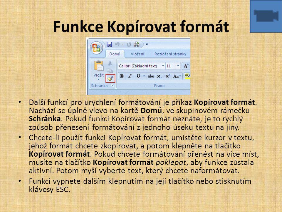Funkce Kopírovat formát • Další funkcí pro urychlení formátování je příkaz Kopírovat formát. Nachází se úplně vlevo na kartě Domů, ve skupinovém rámeč
