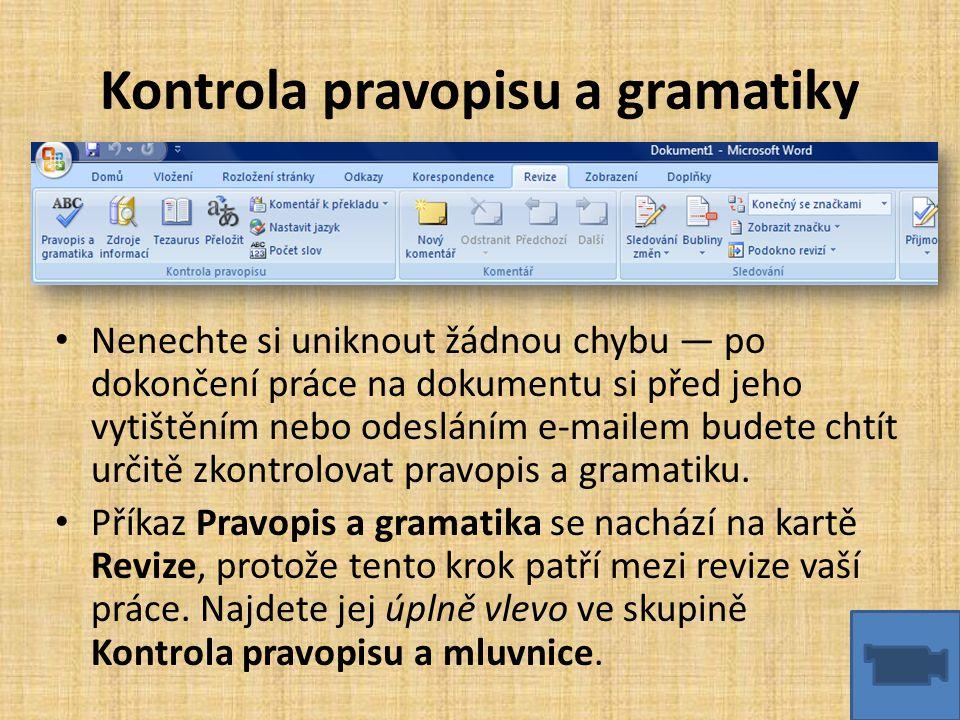 Kontrola pravopisu a gramatiky • Nenechte si uniknout žádnou chybu — po dokončení práce na dokumentu si před jeho vytištěním nebo odesláním e-mailem b