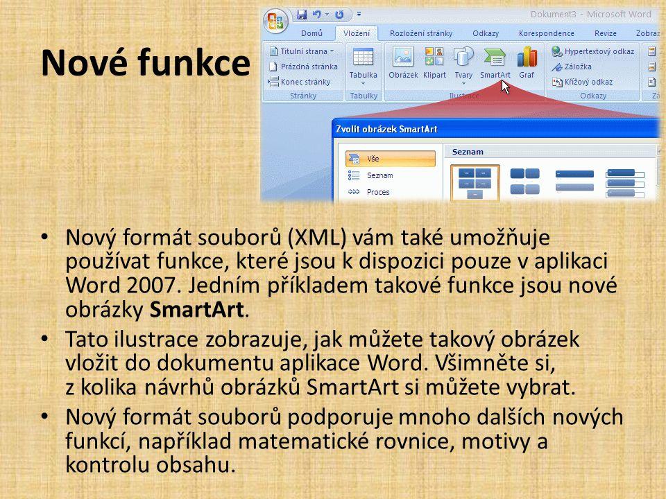 Nové funkce • Nový formát souborů (XML) vám také umožňuje používat funkce, které jsou k dispozici pouze v aplikaci Word 2007. Jedním příkladem takové