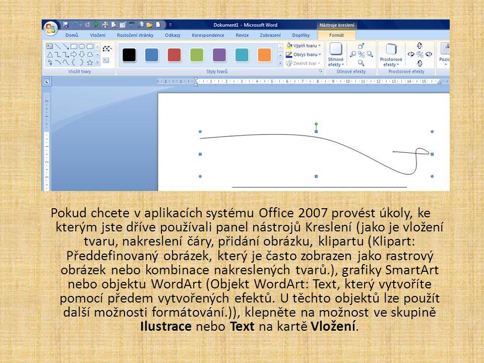 Pokud chcete v aplikacích systému Office 2007 provést úkoly, ke kterým jste dříve používali panel nástrojů Kreslení (jako je vložení tvaru, nakreslení