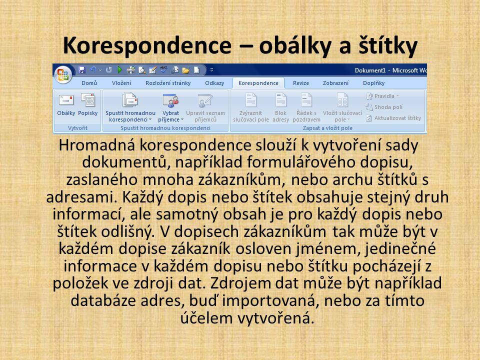 Korespondence – obálky a štítky Hromadná korespondence slouží k vytvoření sady dokumentů, například formulářového dopisu, zaslaného mnoha zákazníkům,