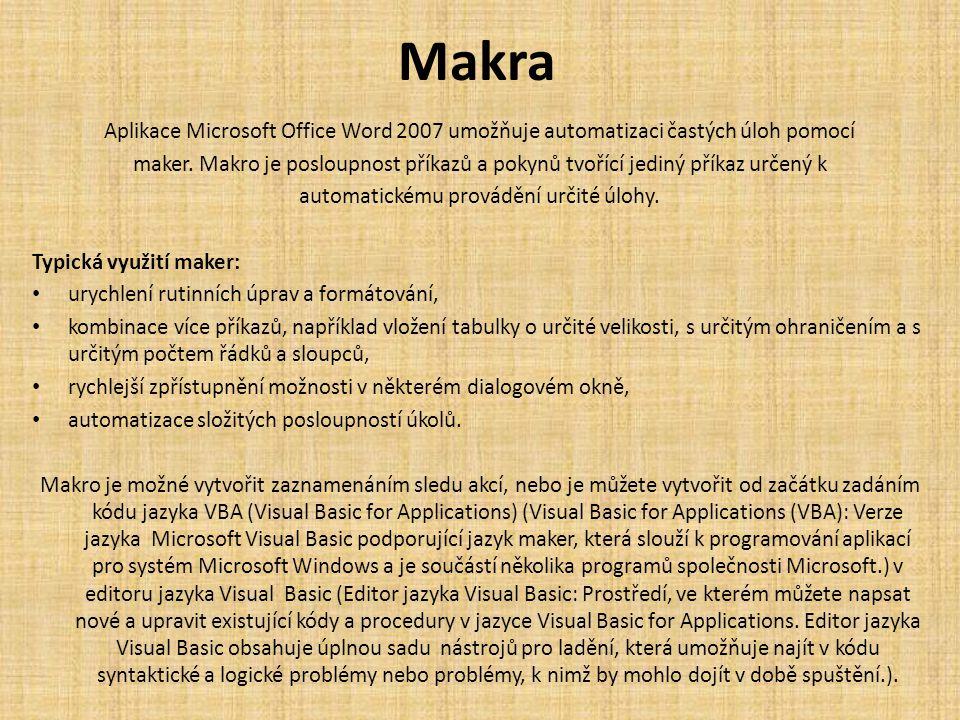 Makra Aplikace Microsoft Office Word 2007 umožňuje automatizaci častých úloh pomocí maker. Makro je posloupnost příkazů a pokynů tvořící jediný příkaz