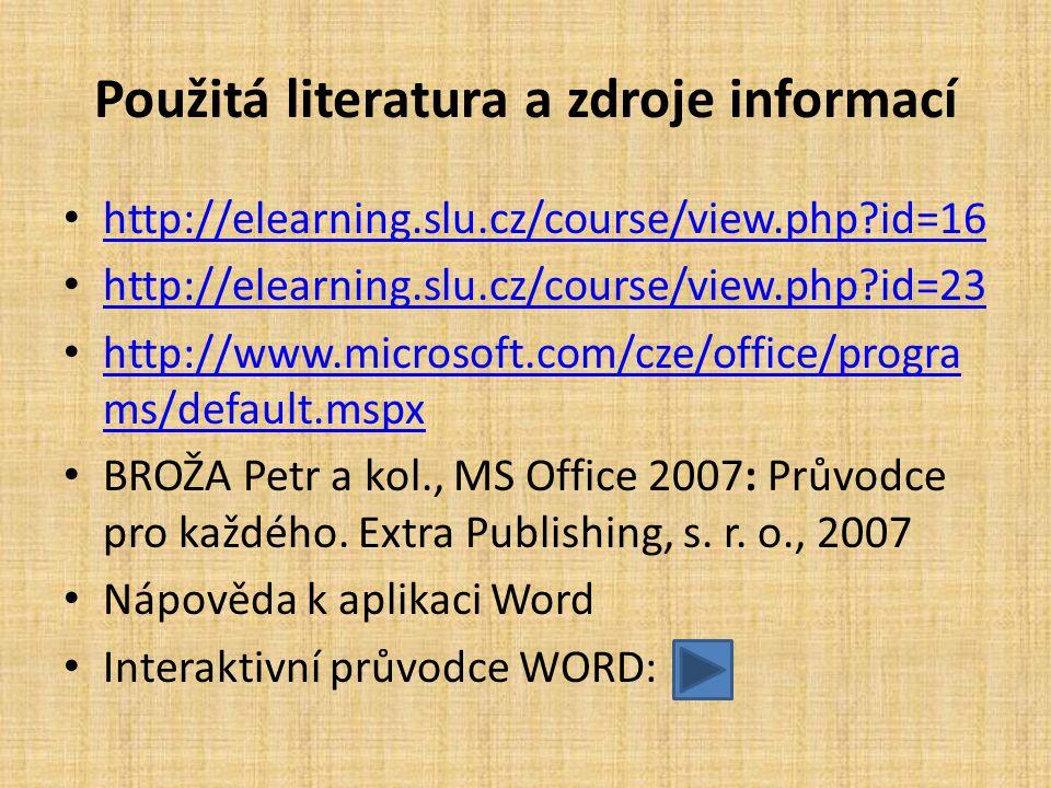 Použitá literatura a zdroje informací • http://elearning.slu.cz/course/view.php?id=16 http://elearning.slu.cz/course/view.php?id=16 • http://elearning