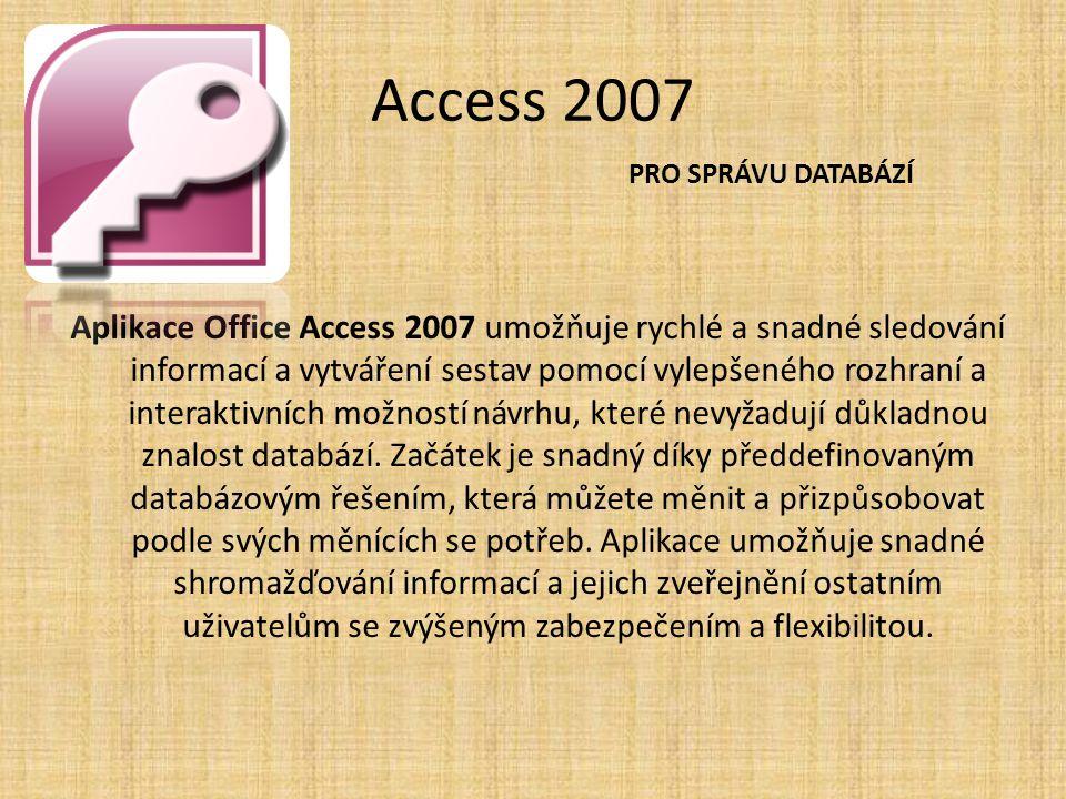 Access 2007 Aplikace Office Access 2007 umožňuje rychlé a snadné sledování informací a vytváření sestav pomocí vylepšeného rozhraní a interaktivních m