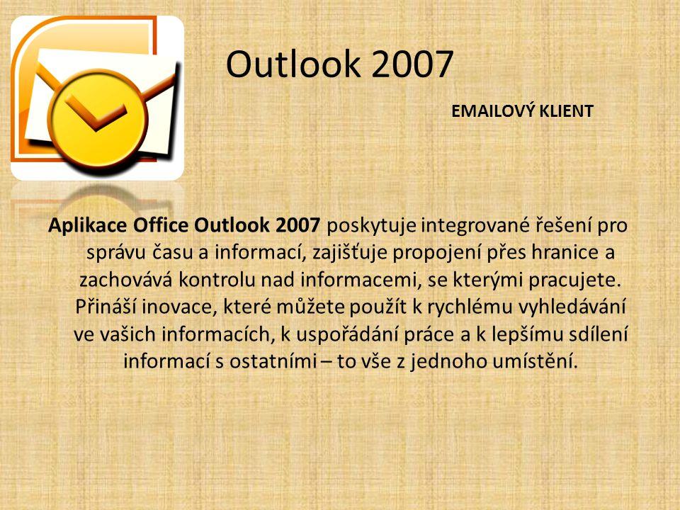 Outlook 2007 Aplikace Office Outlook 2007 poskytuje integrované řešení pro správu času a informací, zajišťuje propojení přes hranice a zachovává kontr