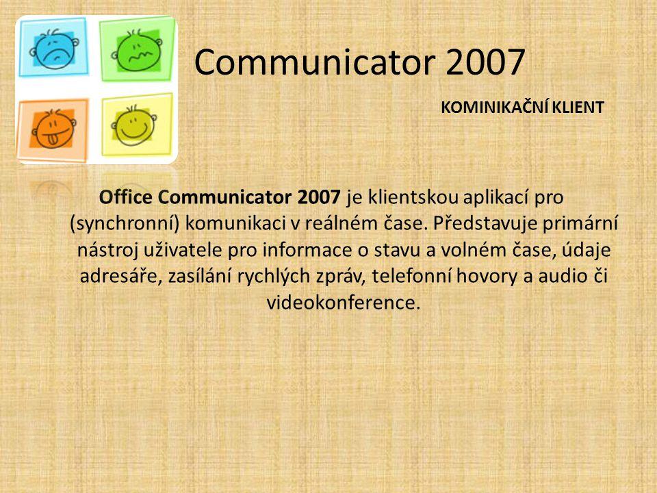 Communicator 2007 Office Communicator 2007 je klientskou aplikací pro (synchronní) komunikaci v reálném čase. Představuje primární nástroj uživatele p