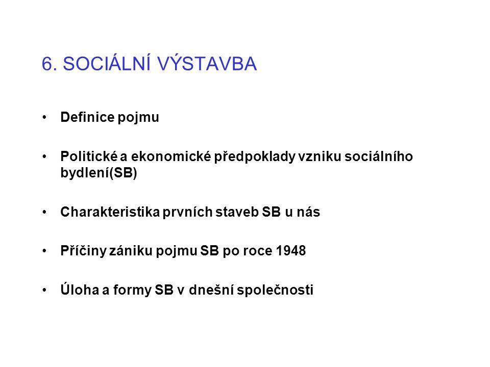 6. SOCIÁLNÍ VÝSTAVBA •Definice pojmu •Politické a ekonomické předpoklady vzniku sociálního bydlení(SB) •Charakteristika prvních staveb SB u nás •Příči