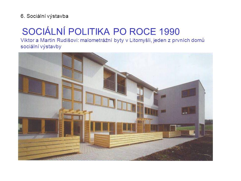 6. Sociální výstavba SOCIÁLNÍ POLITIKA PO ROCE 1990 Viktor a Martin Rudišovi: malometrážní byty v Litomyšli, jeden z prvních domů sociální výstavby