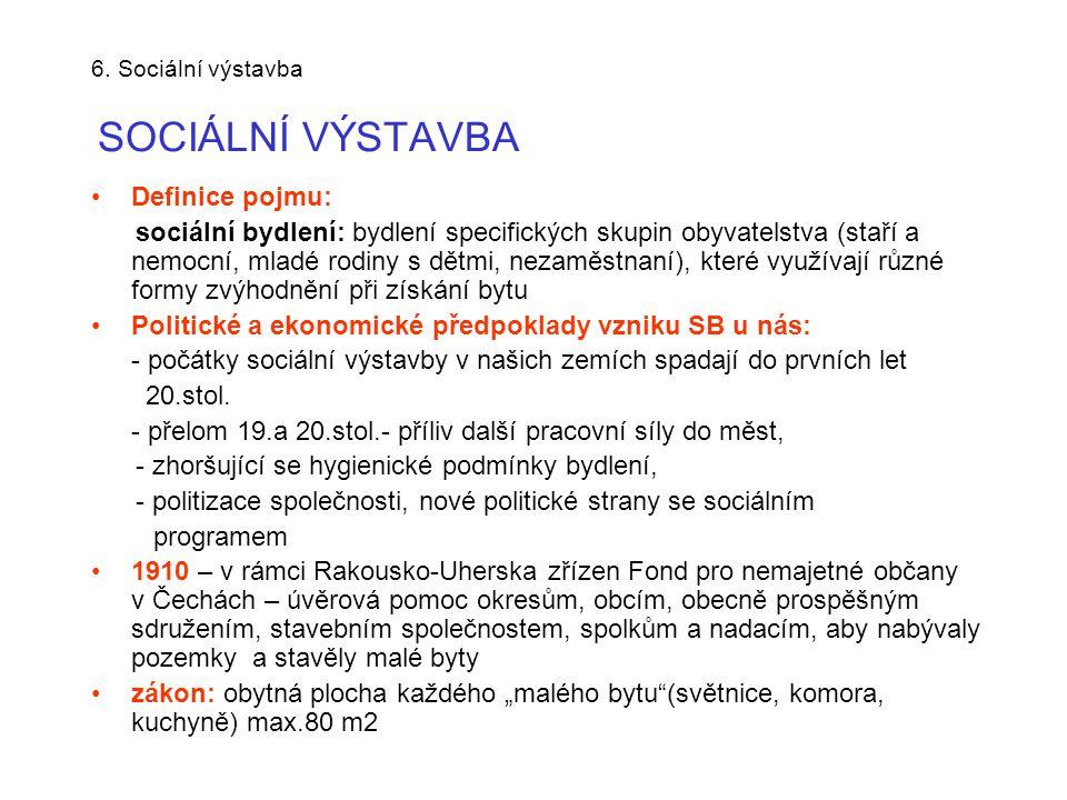 6. Sociální výstavba SOCIÁLNÍ VÝSTAVBA •Definice pojmu: sociální bydlení: bydlení specifických skupin obyvatelstva (staří a nemocní, mladé rodiny s dě