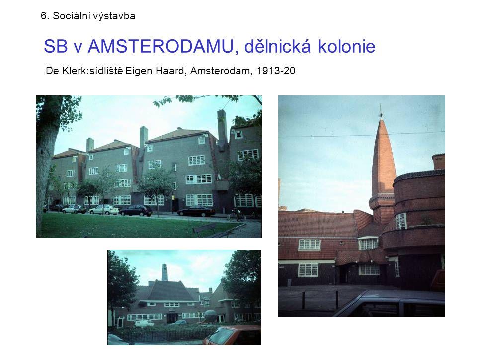 6. Sociální výstavba SB v AMSTERODAMU, dělnická kolonie De Klerk:sídliště Eigen Haard, Amsterodam, 1913-20