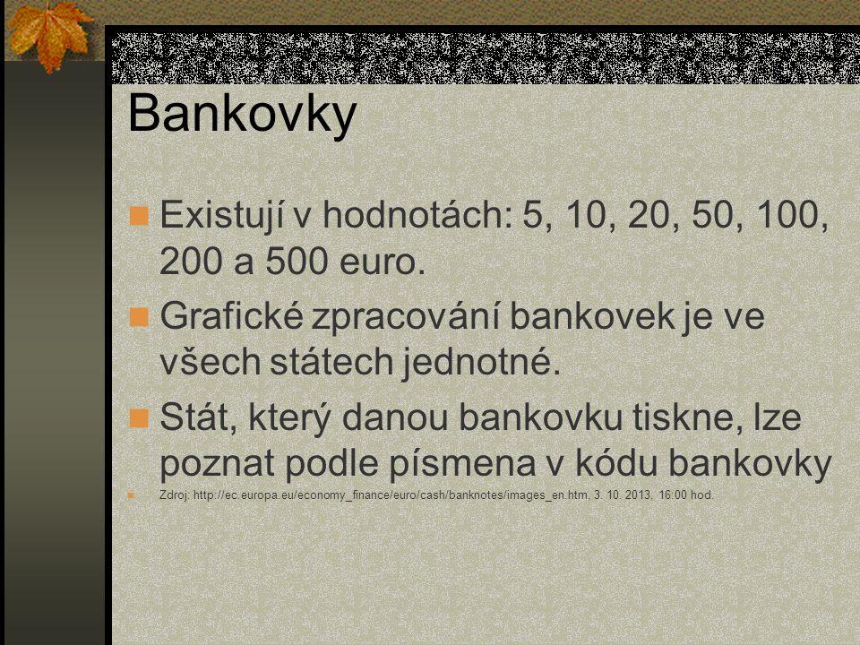 Bankovky  Existují v hodnotách: 5, 10, 20, 50, 100, 200 a 500 euro.  Grafické zpracování bankovek je ve všech státech jednotné.  Stát, který danou