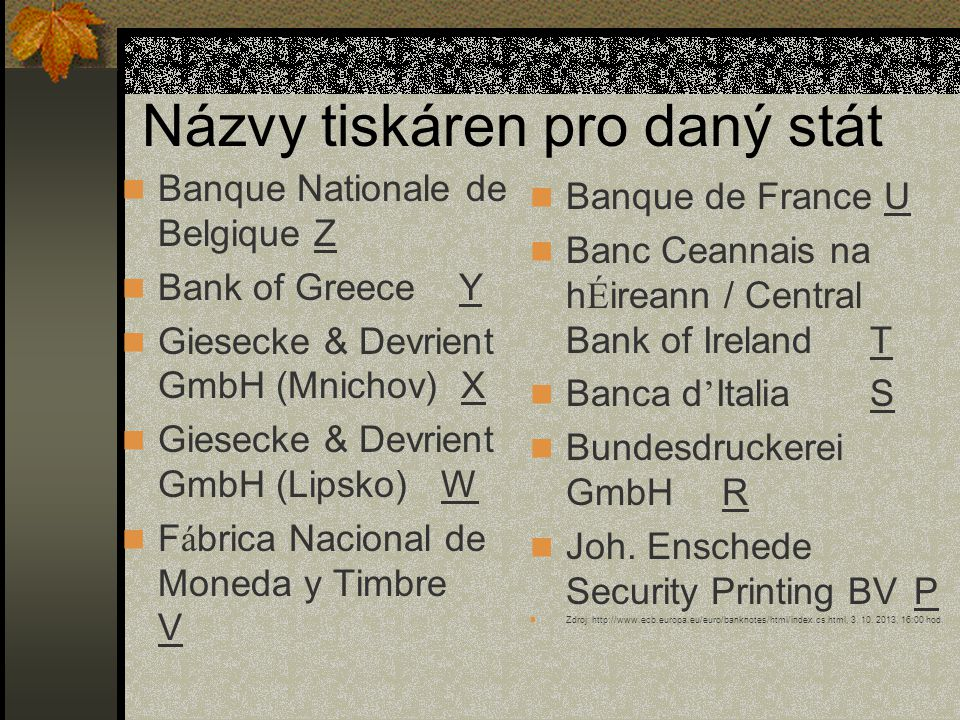 Názvy tiskáren pro daný stát  Banque Nationale de BelgiqueZ  Bank of Greece Y  Giesecke & Devrient GmbH (Mnichov) X  Giesecke & Devrient GmbH (Lip