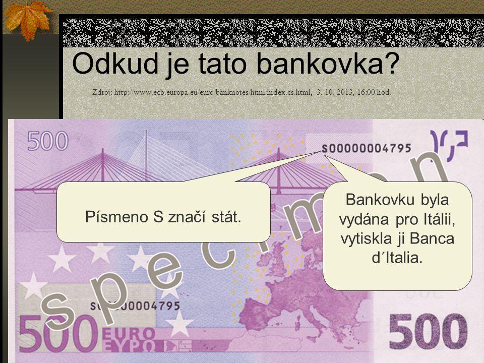 Odkud je tato bankovka? Písmeno S značí stát. Bankovku byla vydána pro Itálii, vytiskla ji Banca d´Italia. Zdroj: http://www.ecb.europa.eu/euro/bankno