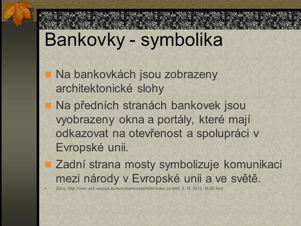 Bankovky - symbolika  Na bankovkách jsou zobrazeny architektonické slohy  Na předních stranách bankovek jsou vyobrazeny okna a portály, které mají odkazovat na otevřenost a spolupráci v Evropské unii.