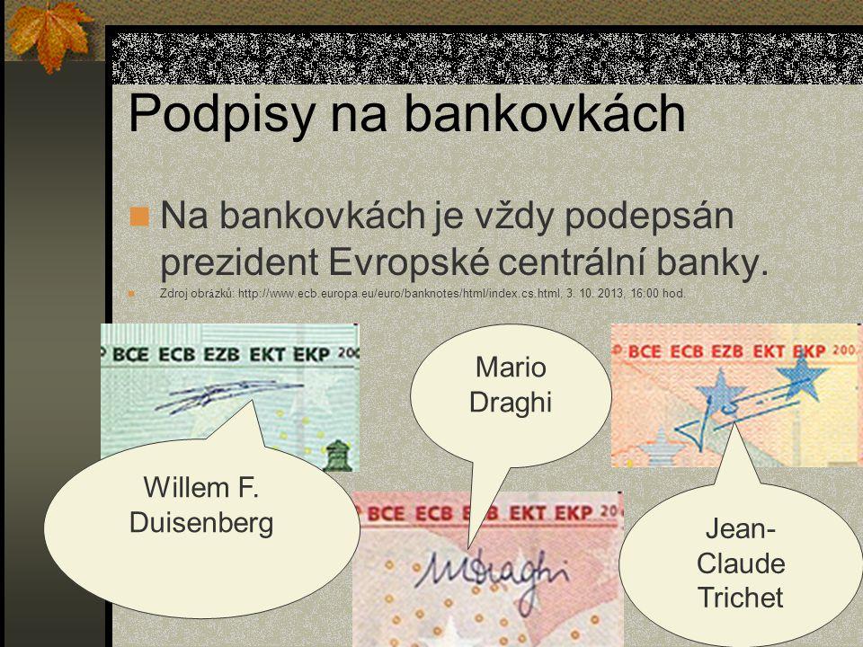 Podpisy na bankovkách  Na bankovkách je vždy podepsán prezident Evropské centrální banky.  Zdroj obr á zků: http://www.ecb.europa.eu/euro/banknotes/