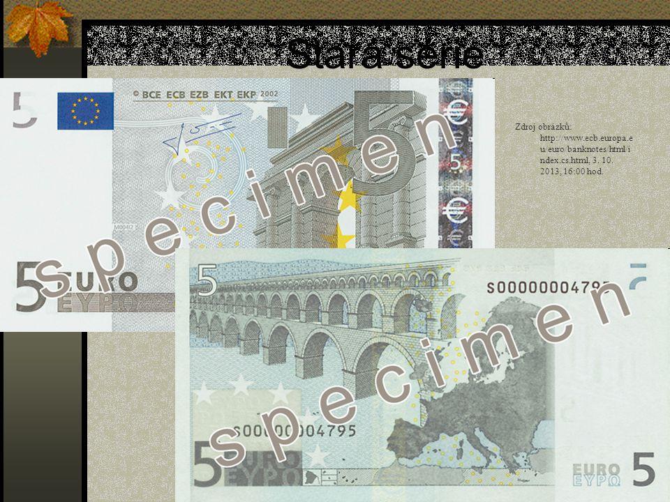 Stará série Zdroj obrázků: http://www.ecb.europa.e u/euro/banknotes/html/i ndex.cs.html, 3. 10. 2013, 16:00 hod.