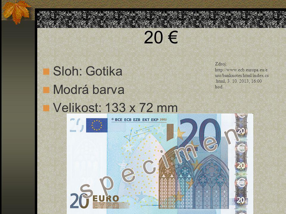 20 €  Sloh: Gotika  Modrá barva  Velikost: 133 x 72 mm Zdroj: http://www.ecb.europa.eu/e uro/banknotes/html/index.cs.html, 3. 10. 2013, 16:00 hod.