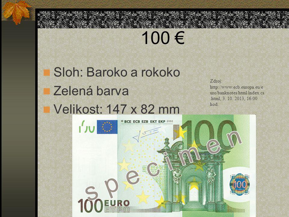 100 €  Sloh: Baroko a rokoko  Zelená barva  Velikost: 147 x 82 mm Zdroj: http://www.ecb.europa.eu/e uro/banknotes/html/index.cs.html, 3.