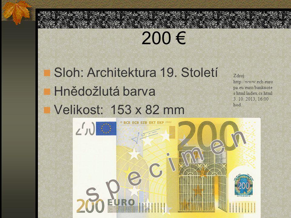 200 €  Sloh: Architektura 19. Století  Hnědožlutá barva  Velikost: 153 x 82 mm Zdroj: http://www.ecb.euro pa.eu/euro/banknote s/html/index.cs.html
