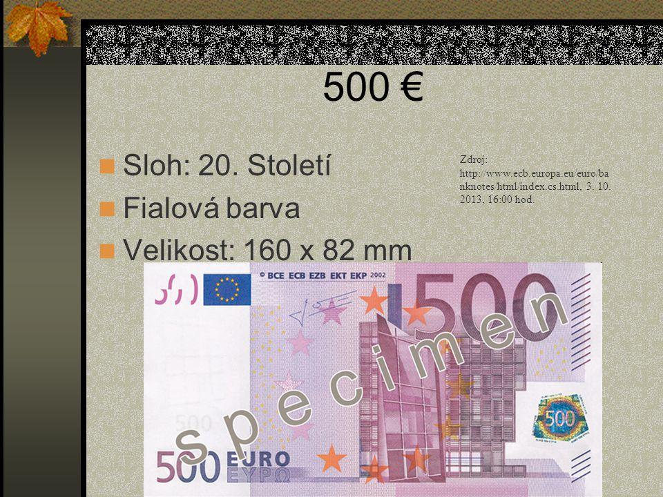 500 €  Sloh: 20. Století  Fialová barva  Velikost: 160 x 82 mm Zdroj: http://www.ecb.europa.eu/euro/ba nknotes/html/index.cs.html, 3. 10. 2013, 16: