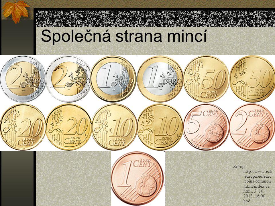 Společná strana mincí Zdroj: http://www.ecb.europa.eu/euro /coins/common /html/index.cs. html, 3. 10. 2013, 16:00 hod.