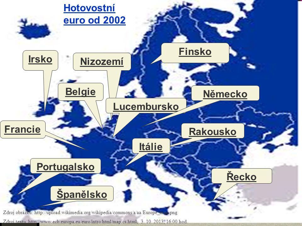 Eurozóna Hotovostní euro od 2002 Finsko Irsko Nizozemí Belgie Lucembursko Německo Rakousko Itálie Francie Španělsko Portugalsko Řecko Zdroj obrázku: http://upload.wikimedia.org/wikipedia/commons/a/aa/Europe_map.png Zdroj textu: http://www.ecb.europa.eu/euro/intro/html/map.cs.html, 3.