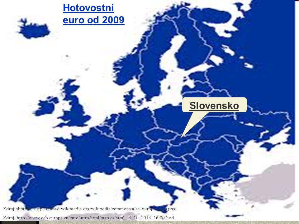 Hotovostní euro od 2009 Slovensko Zdroj obrázku: http://upload.wikimedia.org/wikipedia/commons/a/aa/Europe_map.png Zdroj: http://www.ecb.europa.eu/euro/intro/html/map.cs.html, 3.