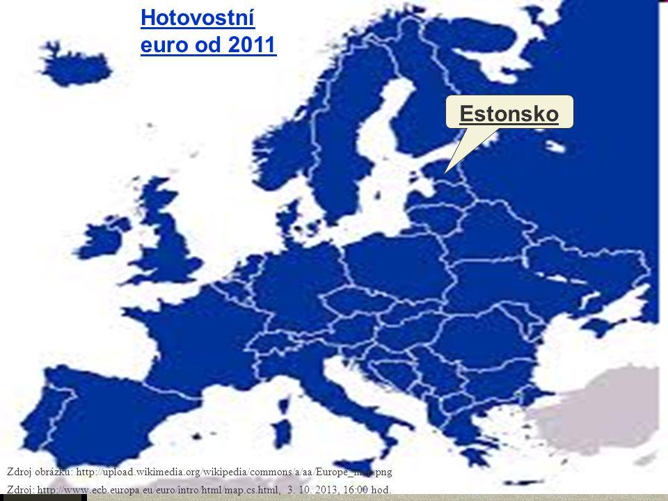 Hotovostní euro od 2011 Estonsko Zdroj obrázku: http://upload.wikimedia.org/wikipedia/commons/a/aa/Europe_map.png Zdroj: http://www.ecb.europa.eu/euro